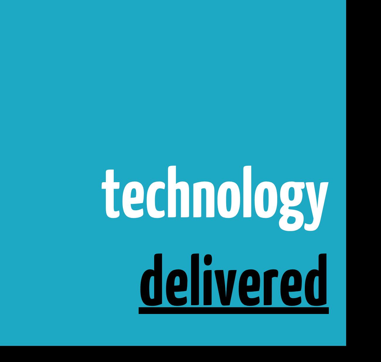 Technology Delivered